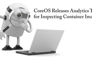 CoreOS Releases Analytics Tool for Inspecting Container Images