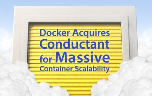 Docker Acquires Conductant for Massive Container Scalability