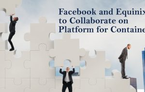 Facebook and Equinix to Collaborate on Platform for Containers