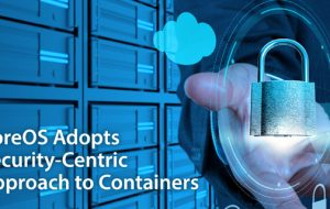 CoreOS Adopts Security-Centric Approach to Containers