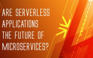Are Serverless Applications the Future of Microservices?