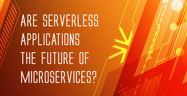Are Serverless Applications the Future of Microservices