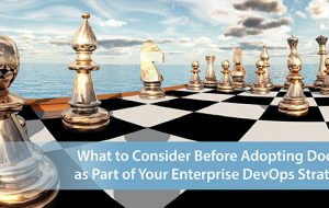 What to consider before adopting Docker as part of your Enterprise DevOps Strategy