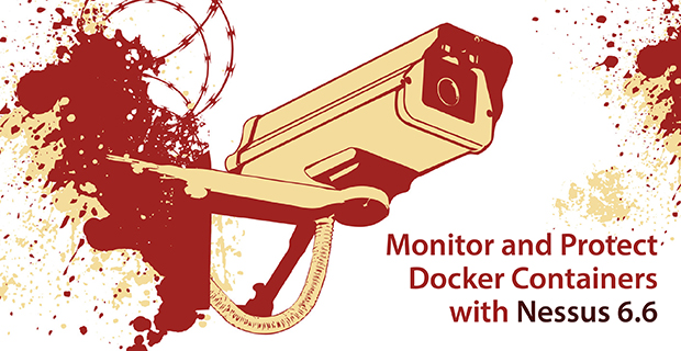 Monitor and Protect Docker Containers with Nessus 6 6