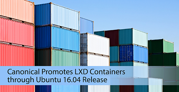 Canonical Promotes LXD Containers through Ubuntu 16 04