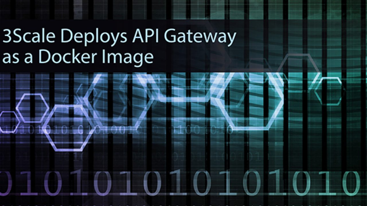 3scale Deploys Api Gateway As A Docker Image Container Journal