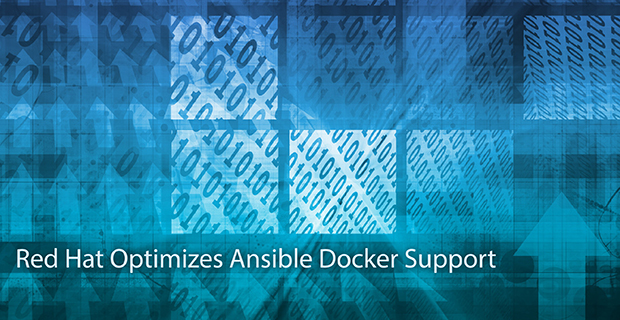 Red Hat Optimizes Ansible Docker Support - Container Journal