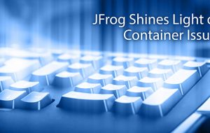 JFrog Shines Light on Container Issues