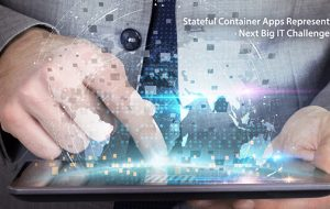 Stateful Container Apps Represent Next Big IT Challenge