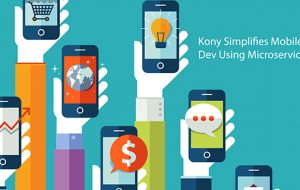 Kony Simplifies Mobile App Dev Using Microservices