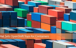 Red Hat Sets OpenShift Tops for Containers