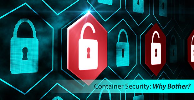 Container Security: Why Bother?