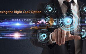 Choosing the Right CaaS Option