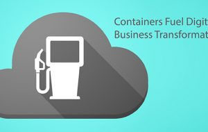 Containers Fuel Digital Business Transformation
