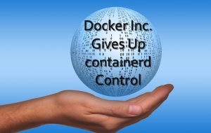 Docker Inc. Gives Up containerd Control