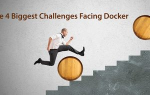 The 4 Biggest Challenges Facing Docker