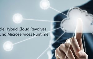 Oracle Hybrid Cloud Revolves Around Microservices Runtime