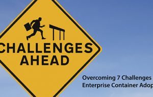 Overcoming 7 Challenges to Enterprise Container Adoption