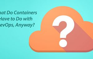 What Do Containers Have to Do with DevOps, Anyway?
