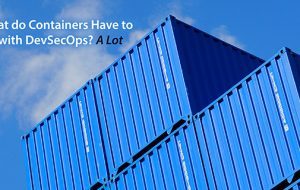 What Do Containers Have to Do with DevSecOps? A Lot