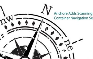 Anchore Adds Scanning to Container Navigation Service