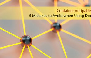 Container Antipatterns: 5 Mistakes to Avoid when Using Docker