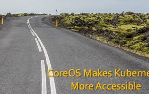 CoreOS Makes Kubernetes More Accessible