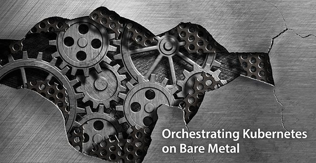 Orchestrating Kubernetes on Bare Metal