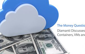 The Money Question: Diamanti Discusses Containers, VMs and TCO