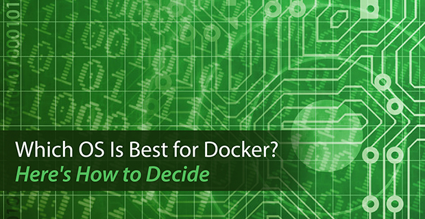 Which OS Is Best for Docker? Here's How to Decide - Container Journal