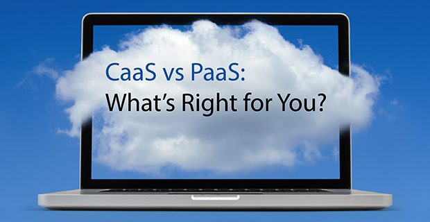 CaaS vs PaaS: What's Right for You?