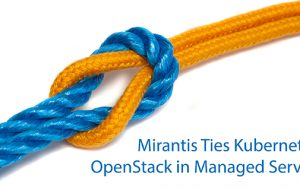 Mirantis Ties Kubernetes, OpenStack in Managed Service