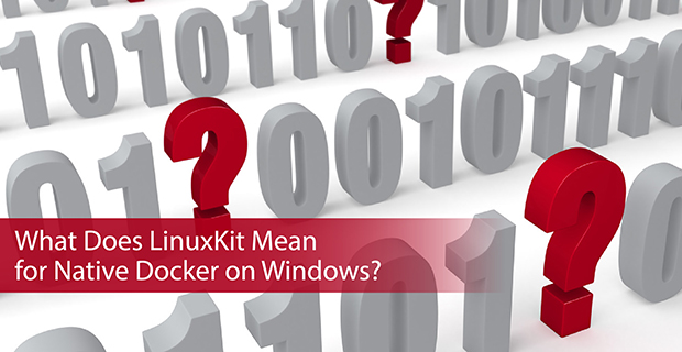What Does LinuxKit Mean for Native Docker on Windows