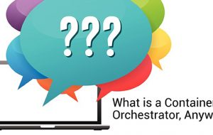 What is a Container Orchestrator, Anyway?