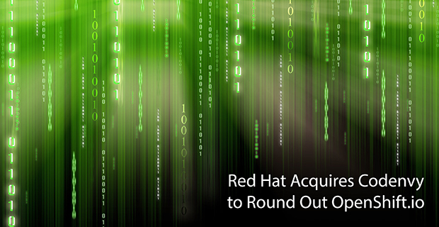 Red Hat Acquires Codenvy to Round Out OpenShift io