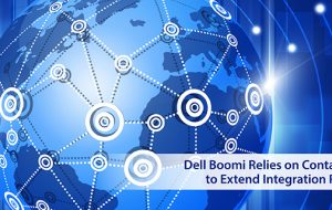 Dell Boomi Relies on Containers to Extend Integration Reach