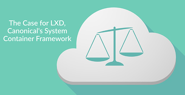 The Case for LXD, Canonical's System Container Framework