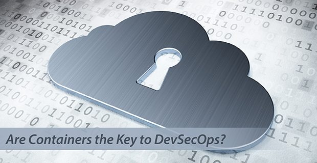 Are Containers the Key to DevSecOps?