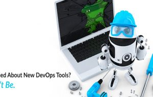 Worried About New DevOps Tools? Don't Be