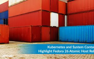 Kubernetes, System Containers Highlight Fedora 26 Atomic Host Release