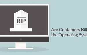Are Containers Killing the Operating System?