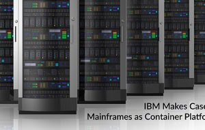 IBM Makes Case for Mainframes as Container Platforms