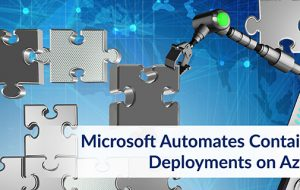 Microsoft Automates Container Deployments on Azure