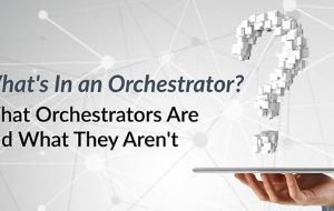 What's In an Orchestrator? What Orchestrators Are and What They Aren't