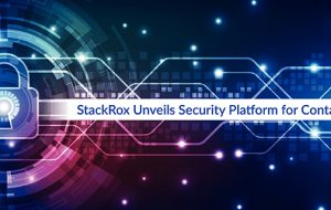 StackRox Unveils Security Platform for Containers