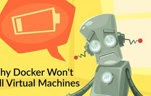 Why Docker Won't Kill Virtual Machines