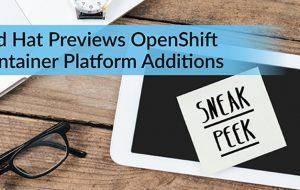 Red Hat Previews OpenShift Container Platform Additions