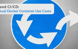 Beyond CI/CD: Unusual Docker Container Use Cases