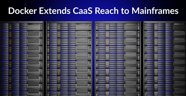 Docker Extends CaaS Reach to Mainframes