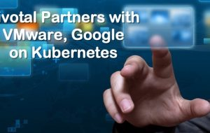Pivotal Partners with VMware, Google on Kubernetes